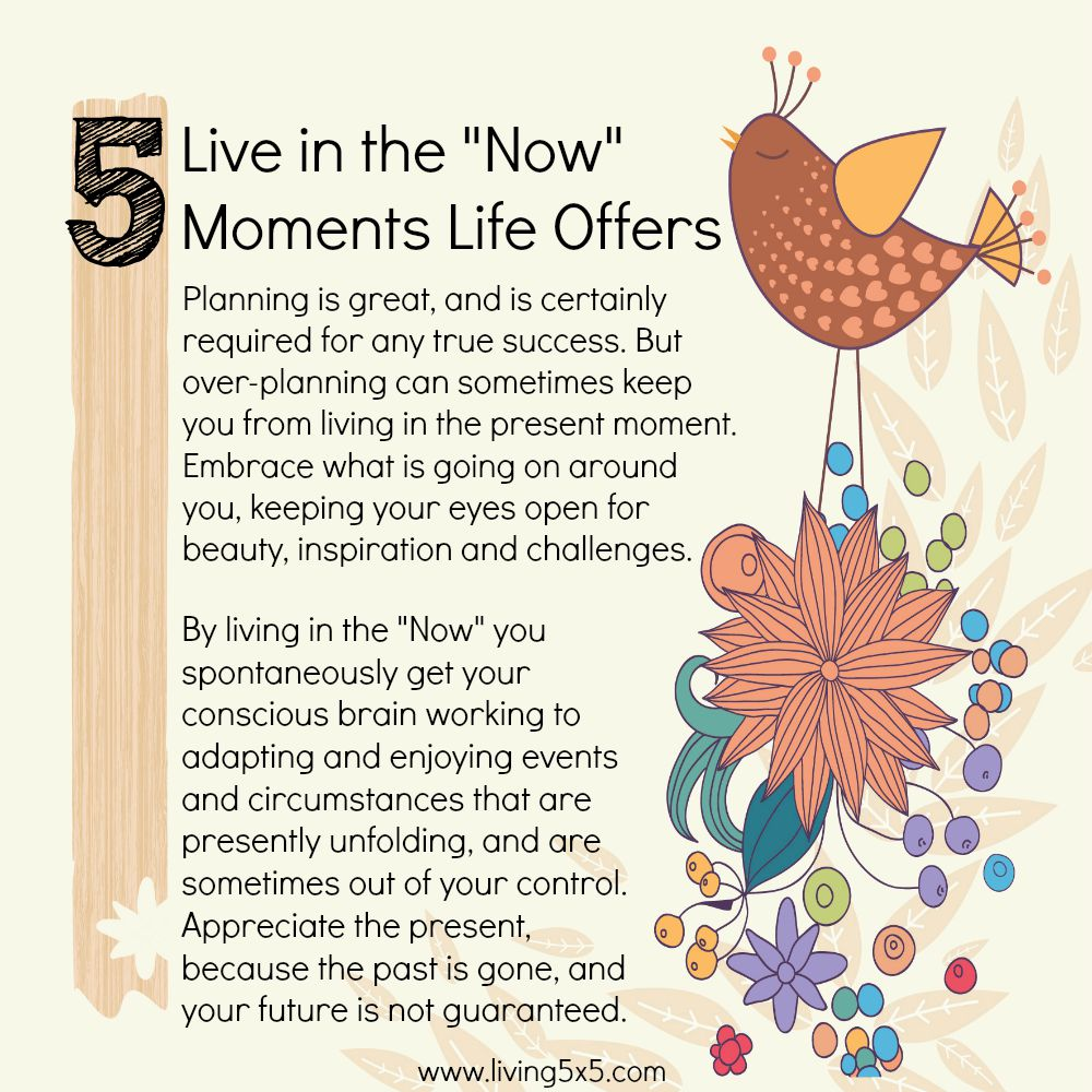 21 Ways To Step Outside Of Your Comfort Zone: #5 When you live in the now moments life offers you really appreciate the present.