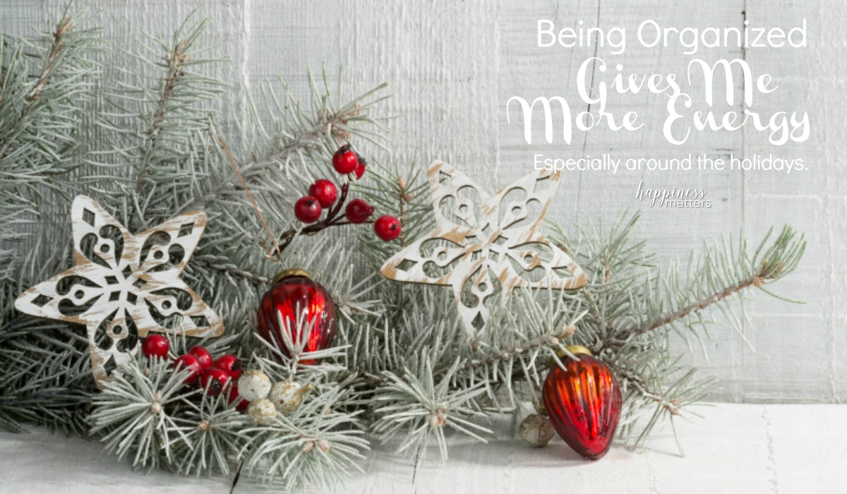 As the holidays are upon us, our scheduled are filled. It seems like keeping our time and home organized takes a back seat. But, I have found that being organized gives me more energy to make it through this busy time of year.