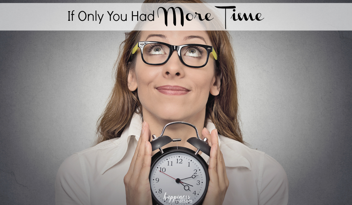 "Be honest, how many times have you said ""If only I had more time""? Do you say it weekly, daily or several times a day? That's a red flag indicating that you are either not using any time management strategies or the ones you are using are not working for you."