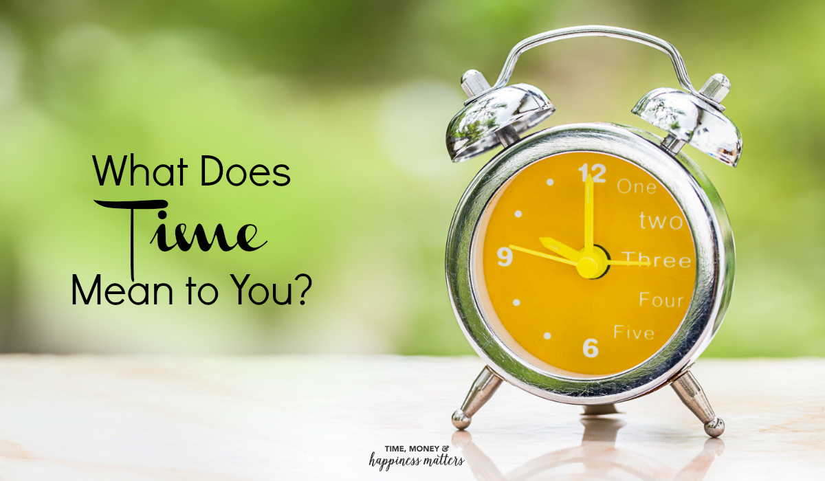 You can learn techniques for time management but you'll never put them to use unless you actually believe in the concept. So, what does time mean to you?