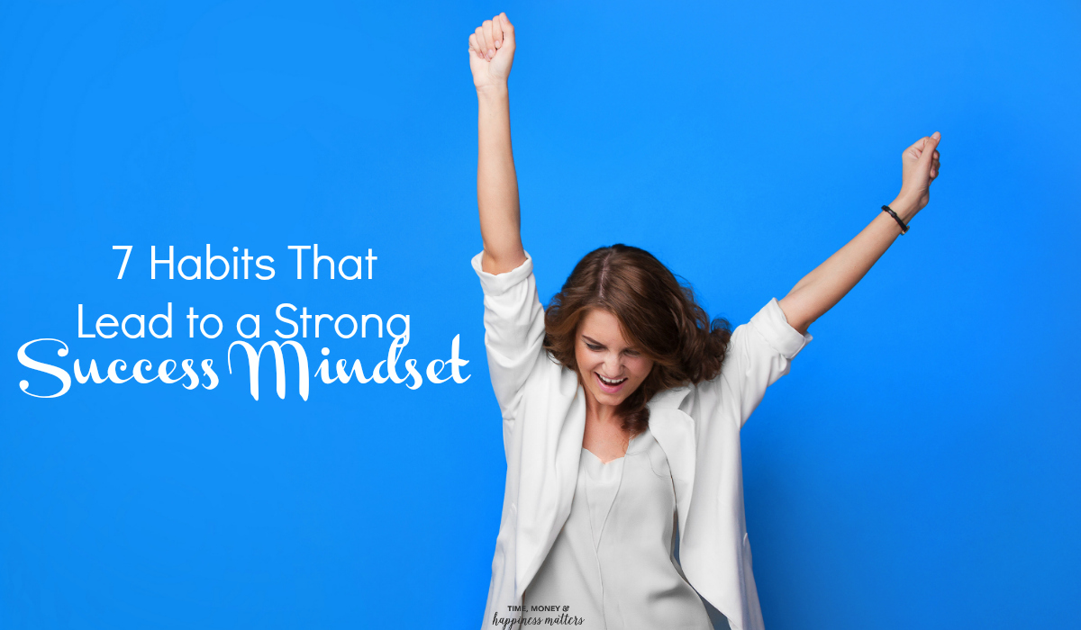 Your actions must support a positive mindset if you want to make positive changes in your life. Read more as I share 7 Habits That Lead to a Strong Success Mindset.