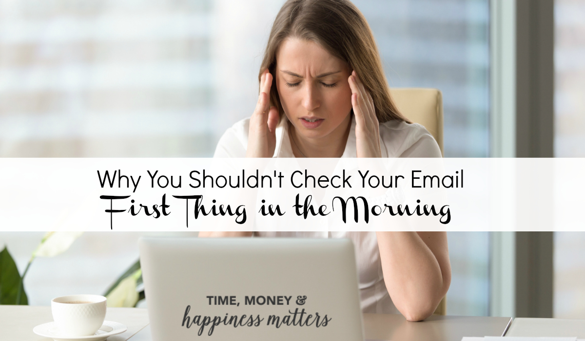 The first thing you do in the morning seems to set the course for your day. You shouldn't check your email first thing in the morning if you want to start your day on the right foot!