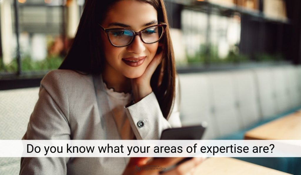 know what your areas of expertise are