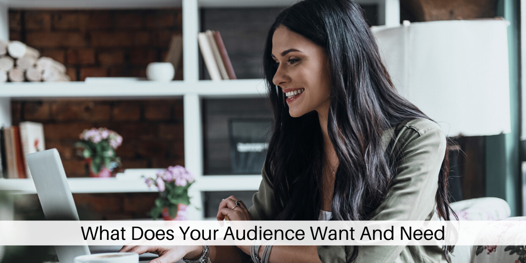 Your Audience Want And Need