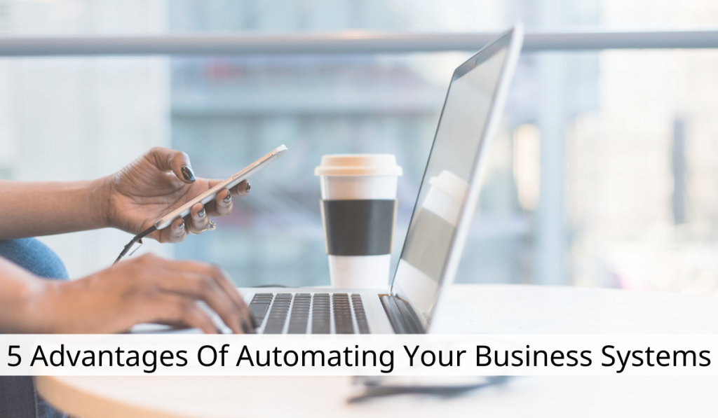 5 Advantages Of Automating Your Business Systems