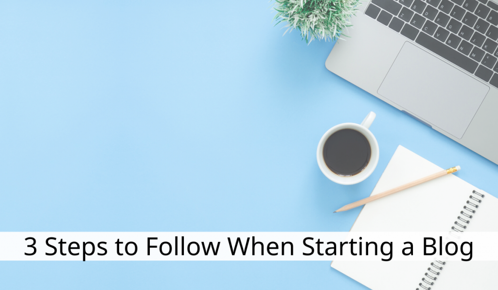 3 steps to follow when starting a blog