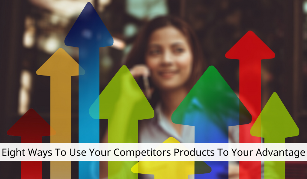 Eight Ways To Use Your Competitors Products To Your Advantage