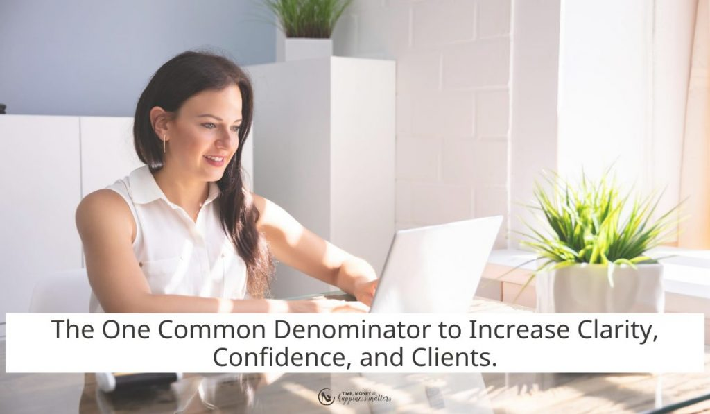 The One Common Denominator to increase clarity, confidence, and clients.