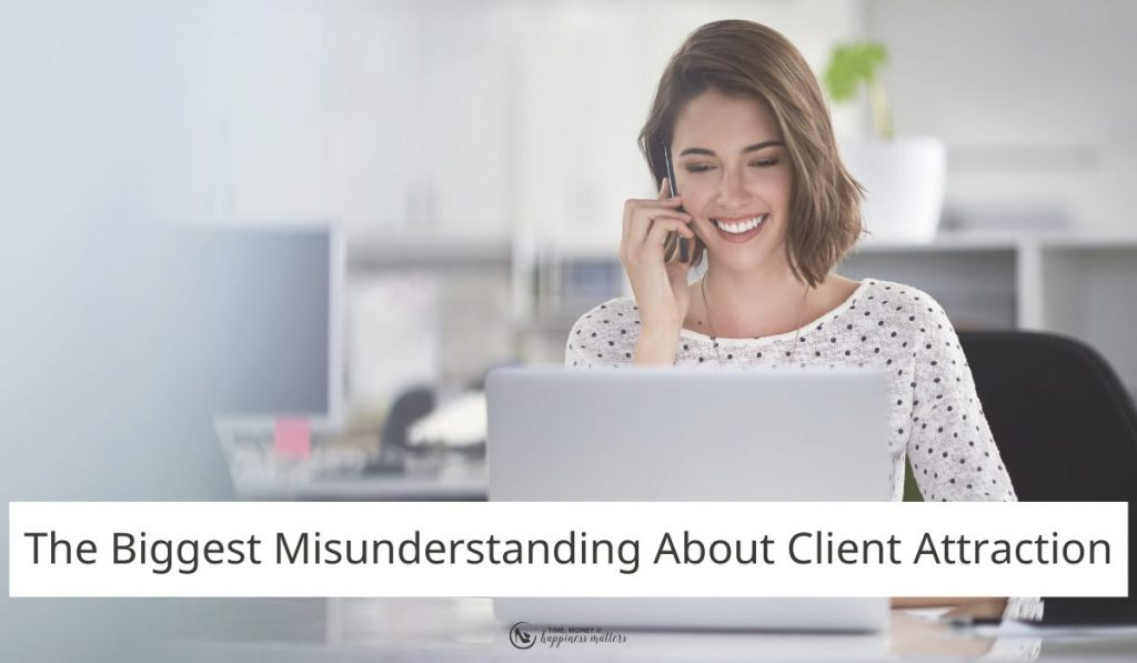 The Biggest Misunderstanding About Client Attraction