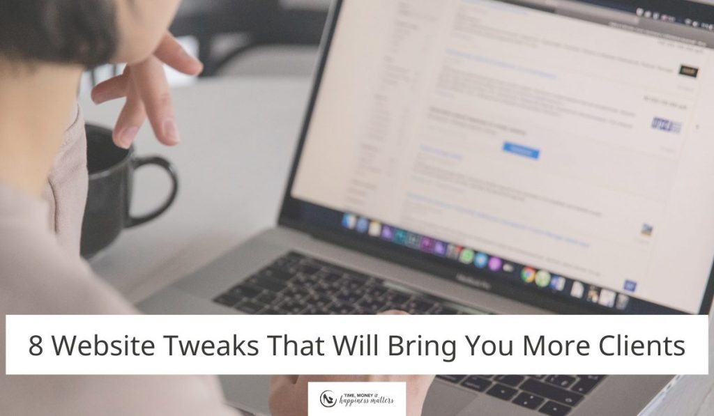8 Website Tweaks That Will Bring You More Clients
