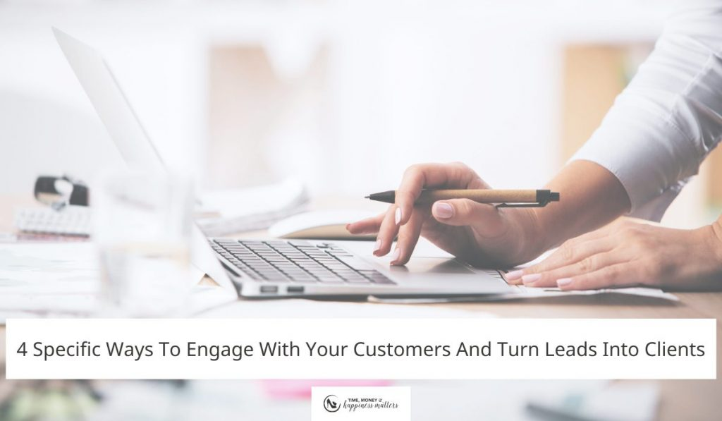 4 Specific Ways To Engage With Your Customers And Turn Leads Into Clients